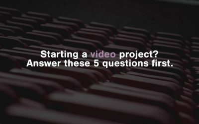 5 Questions You Should Answer Before Starting a Video Project